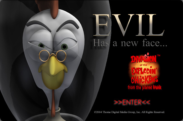 Evil has a new face. The Evil Dr Chickenliverstone, Invasion of the Explodin' Chickens from the Planet Frank, (c)1995-2004 Thorne Digital Media Group, Inc. All Rights Reserved.